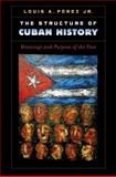 The Structure of Cuban History, Louis A. Perez, 1469606925