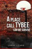 A Place Call Tybee, Larry J. Tard, 1470116928
