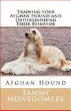 Training Your Afghan Hound and Understanding Their Behavior, Tammy Montgomery, 1478366923