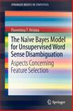 The Naïve Bayes Model for Unsupervised Word Sense Disambiguation : Aspects Concerning Feature Selection, Hristea, Florentina T., 3642336922