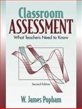Classroom Assessment : What Teachers Need to Know, Popham, James W., 020527692X