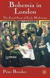Bohemia in London : The Social Scene of Early Modernism, Brooker, Peter, 0230546927