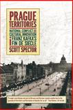 Prague Territories : National Conflict and Cultural Innovation in Franz Kafka's Fin de Siecle, Spector, Scott, 0520236920