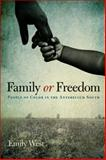Family or Freedom : People of Color in the Antebellum South, West, Emily, 081313692X