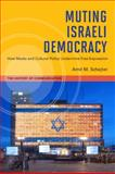 Muting Israeli Democracy : How Media and Cultural Policy Undermine Free Expression, Schejter, Amit M., 0252076931