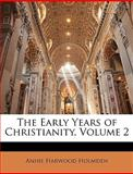 The Early Years of Christianity, Annie Harwood Holmden, 1145506933