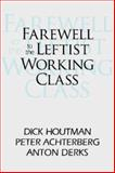 Farewell to the Leftist Working Class, Houtman, Dick and Achterberg, Peter, 1412806933
