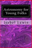 Astronomy for Young Folks, Isabel Lewis, 1497366933
