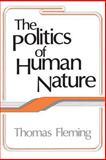 The Politics of Human Nature, Fleming, Thomas J., 1560006935