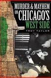 Murder and Mayhem on Chicago's West Side, Troy Taylor, 1596296933