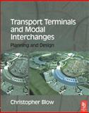 Transport Terminals and Modal Interchanges, Blow, Christopher, 075065693X