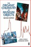 Organic Chemistry of Museum Objects, Mills, John S. and White, Raymond, 0750646934