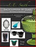 L E Smith Glass Encyclopedia of Patterns and Products, Tom Felt, 1574326937