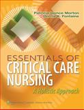 Essentials of Critical Care Nursing : A Holistic Approach, Fontaine, Dorrie K. and Morton, Patricia Gonce, 1609136934
