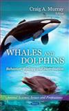 Whales and Dolphins: Behavior, Biology and Distribution, Craig A. Murray, 1616686936