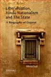 Liberalization, Hindu Nationalism, and the State : A Biography of Gujarat, Sud, Nikita, 0198076932
