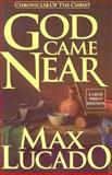 God Came Near : Chronicles of the Christ, Lucado, Max, 0802726933