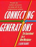 Connecting Generations : A Sourcebook for Today's Multigenerational Workplace, Raines, Claire, 1560526939