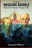 The Great Housing Bubble : Why Did House Prices Fall?, Roberts, Lawrence, 0615226930