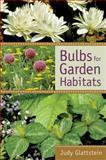 Bulbs for Garden Habitats, Judy Glattstein, 0881926930