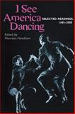 I See America Dancing : Selected Readings, 1685-2000, Needham, Maureen, 0252026934