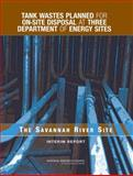 Tank Wastes Planned for On-Site Disposal at Three Department of Energy Sites : The Savannah River Site - Interim Report, Committee on the Management of Certain Radioactive Waste Streams Stored in Tanks at Three Department of Energy Sites and National Research Council, 0309096936