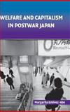 Welfare and Capitalism in Postwar Japan : Party, Bureaucracy, and Business, Estevez-Abe, Margarita, 0521856930