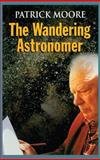 The Wandering Astronomer, Moore, Patrick, 0750306939