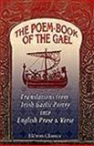 The Poem-Book of the Gael : Translations from Irish Gaelic Poetry into English Prose and Verse, , 1402196938