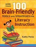 More Than 100 Brain-Friendly Tools and Strategies for Literacy Instruction, Perez, Katherine D., 1412926939