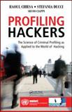 Profiling Hackers : The Science of Criminal Profiling As Applied to the World of Hacking, Chiesa, Raoul and Ciappi, Silvio, 1420086936