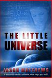The Little Universe, Jason Matthews, 1452836930