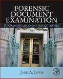 Forensic Document Examination : Fundamentals and Current Trends, Lewis, Jane, 0124166938
