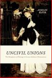 Uncivil Unions : The Metaphysics of Marriage in German Idealism and Romanticism, Daub, Adrian, 0226136930