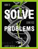 How to Solve Genetics Problems, Nickla, Harry, 0321556933