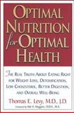 Optimal Nutrition for Optimal Health : The Real Truth about Eating Right for Weight Loss, Detoxification, Low Cholesterol, Better Digestion and Overall Well-Being, Levy, Thomas E., 0658016938
