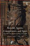 Royalist Agents, Conspirators and Spies : Their Role in the British Civil Wars, 1640-1660, Smith, Geoffrey, 075466693X