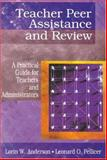 Teacher Peer Assistance and Review : A Practical Guide for Teachers and Administrators, Anderson, Lorin W. and Pellicer, Leonard O., 0761976930