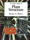 A Color Atlas of Plant Structure, Bowers, Bryan G., 0813826934