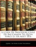 Le Code de Procédure Civile du Bas Canada Tel Qu'en Force le 1er Août 1876, Québec and Henri Elzéar Taschereau, 1144866936