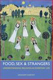 Food, Sex and Strangers : Understanding Religion as Everyday Life, Harvey, Graham, 1844656934