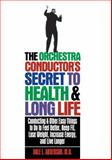 The Orchestra Conductor's Secret to Health and Long Life, Dale L. Anderson, 0471346934