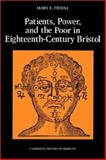 Patients, Power and the Poor in Eighteenth-Century Bristol, Fissell, Mary Elizabeth, 0521526930