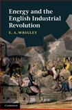 Energy and the English Industrial Revolution, Wrigley, E. A., 0521766931