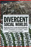 Divergent Social Worlds : Neighbourhood Crime and the Racial Spatial Divide, Peterson and Krivo, 0871546930