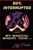 Boy Interrupted: My Magical Misery Tour, Jeff Baker, 1475136935