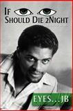 If I Should Die Tonight, Eyes . . . Jb, 1479716936