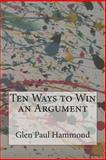 Ten Ways to Win an Argument, Glen Hammond, 1495246930
