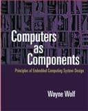 Computers As Components : Principles of Embedded Computing System Design, Wolf, Wayne H., 1558606939