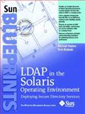LDAP in the Solaris Operating Environment : Deploying Secure Directory Services, Haines, Michael and Bialaski, Tom, 0131456938